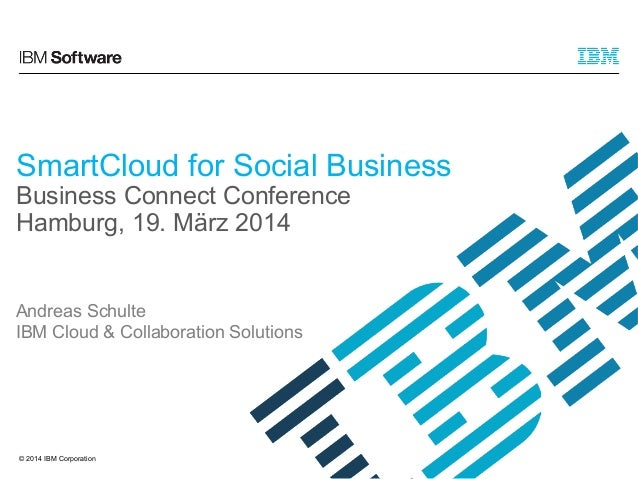 © 2014 IBM Corporation Andreas Schulte IBM Cloud & Collaboration Solutions SmartCloud for Social Business Business Connect...