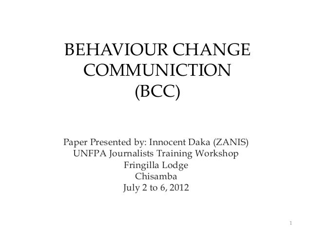 BEHAVIOUR CHANGE  COMMUNICTION      (BCC)Paper Presented by: Innocent Daka (ZANIS)  UNFPA Journalists Training Workshop   ...