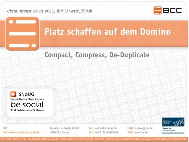 Ulrich, Krause 14.11.2013, IBM Schweiz, Zürich  Platz schaffen auf dem Domino Compact, Compress, De-Duplicate