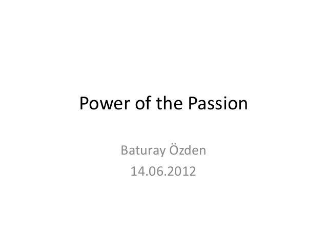 Power of the Passion    Baturay Özden     14.06.2012