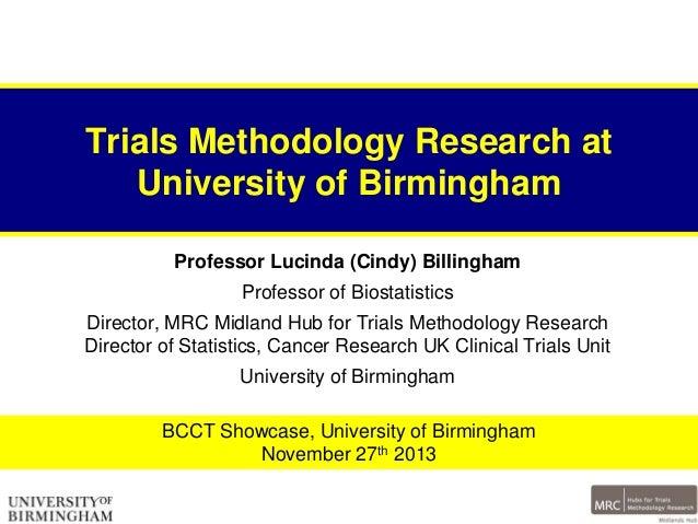Trials Methodology Research at University of Birmingham Professor Lucinda (Cindy) Billingham Professor of Biostatistics Di...