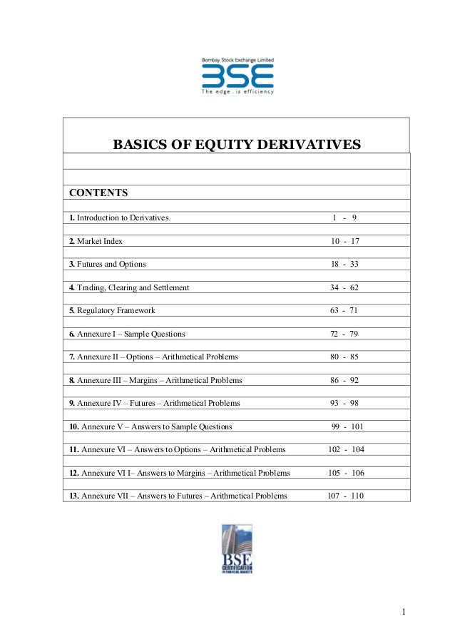 BASICS OF EQUITY DERIVATIVESCONTENTS1. Introduction to Derivatives                                   1 - 92. Market Index ...