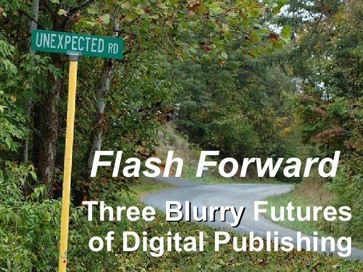 Flash Forward Three  Blurry  Futures of Digital Publishing