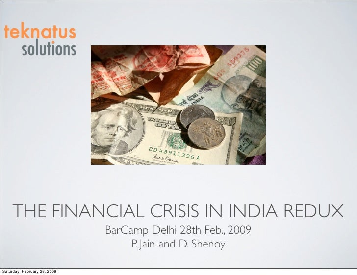 THE FINANCIAL CRISIS IN INDIA REDUX                               BarCamp Delhi 28th Feb., 2009                           ...
