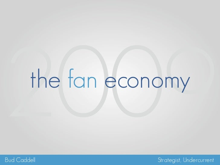 2009     the fan economy  Bud Caddell         Strategist, Undercurrent