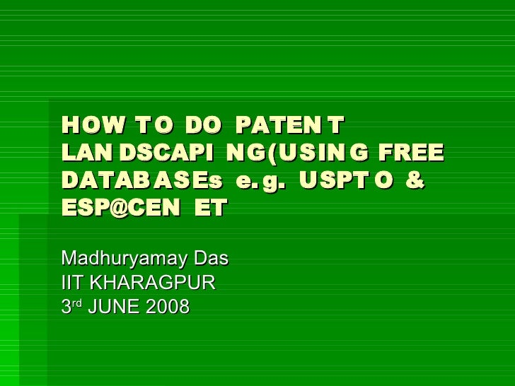 HOW TO DO PATENT LANDSCAPING(USING FREE DATABASEs e.g. USPTO & ESP@CENET 	 HOW TO DO PATENT LANDSCAPING(USING FREE DATABASEs e.g. USPTO & ESP@CENET