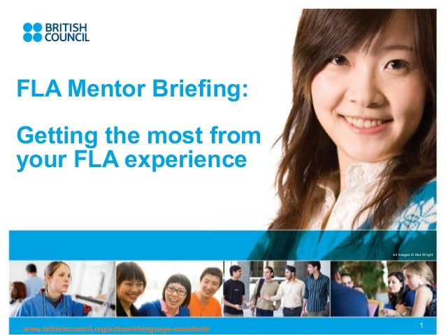 All images © Mat Wrightwww.britishcouncil.org/schools/language-assistants 1FLA Mentor Briefing:Getting the most fromyour F...
