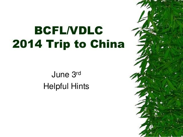 BCFL/VDLC 2014 Trip to China June 3rd Helpful Hints