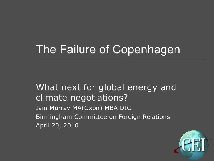 The Failure of Copenhagen What next for global energy and climate negotiations? Iain Murray MA(Oxon) MBA DIC Birmingham Co...