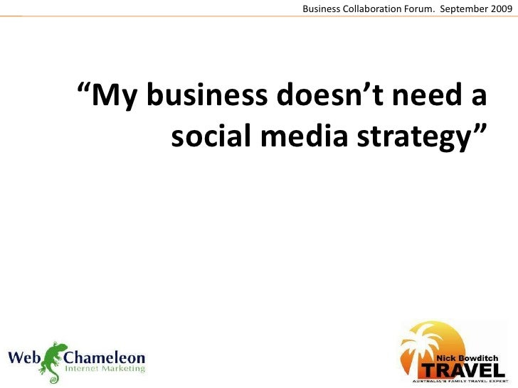 "Business Collaboration Forum.  September 2009<br />""My business doesn't need a social media strategy""<br />"