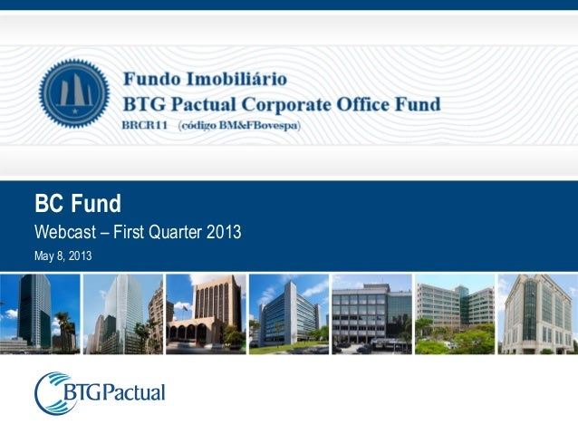 BC FundWebcast – First Quarter 2013May 8, 2013