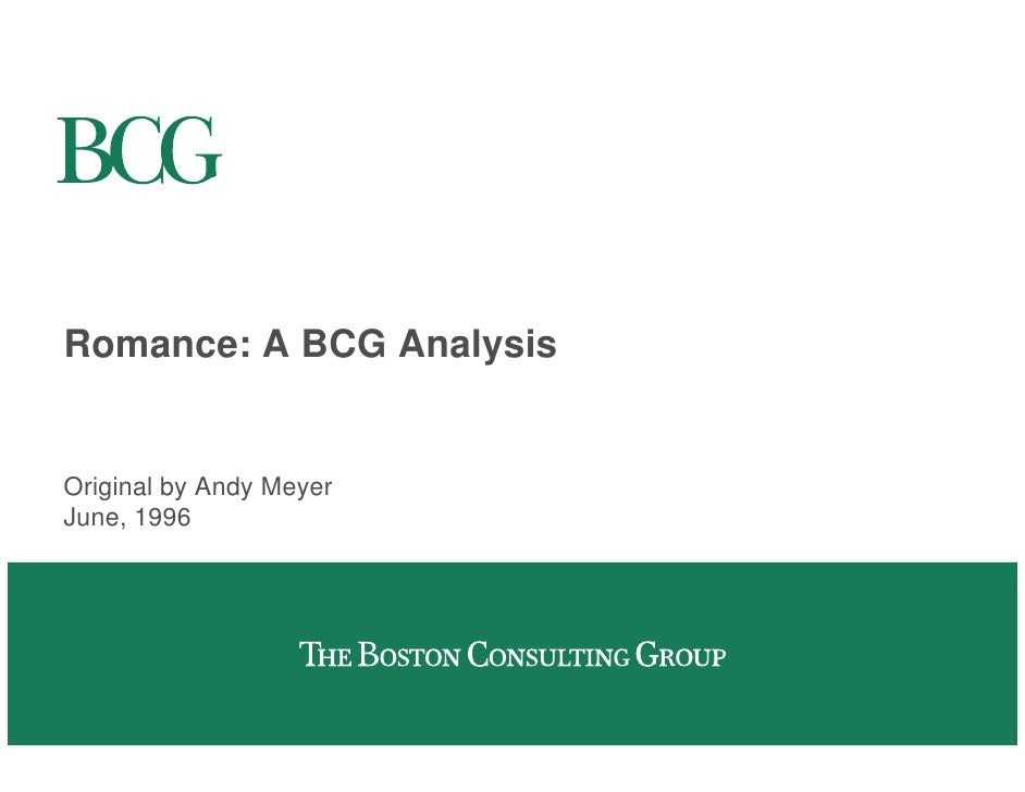 Romance: A BCG Analysis   Original by Andy Meyer June, 1996