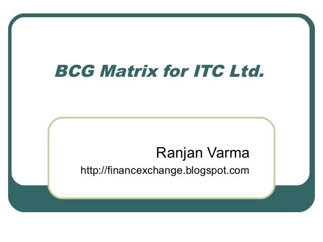 BCG Matrix for ITC Ltd.Ranjan Varmahttp://financexchange.blogspot.com