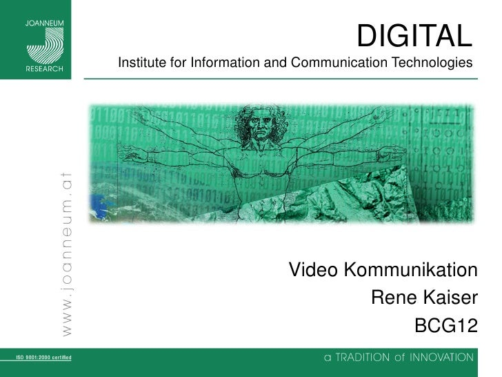 DIGITALInstitute for Information and Communication Technologies                          Video Kommunikation              ...