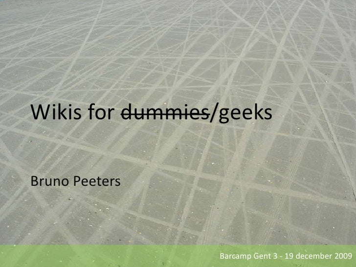 Wikis for dummies/geeks<br />Bruno Peeters<br />