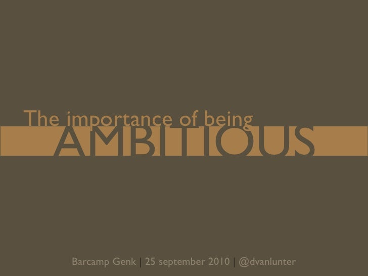 The importance of being ambitous