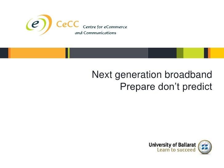 Next generation broadband                             Prepare don't predictCeCC Success 15/6/12
