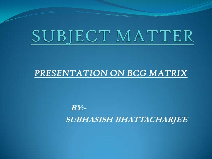 PRESENTATION ON BCG MATRIX      BY:-     SUBHASISH BHATTACHARJEE