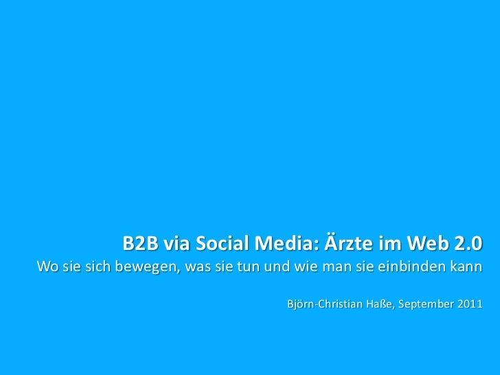 B2B via Social Media: Ärzte im Web 2.0Wo sie sich bewegen, was sie tun und wie man sie einbinden kann                     ...