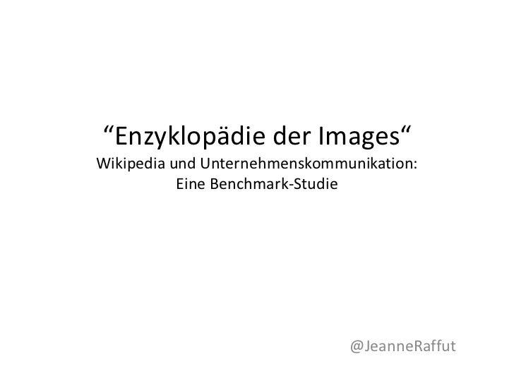 """""""Enzyklopädie der Images""""Wikipedia und Unternehmenskommunikation:           Eine Benchmark-Studie                         ..."""