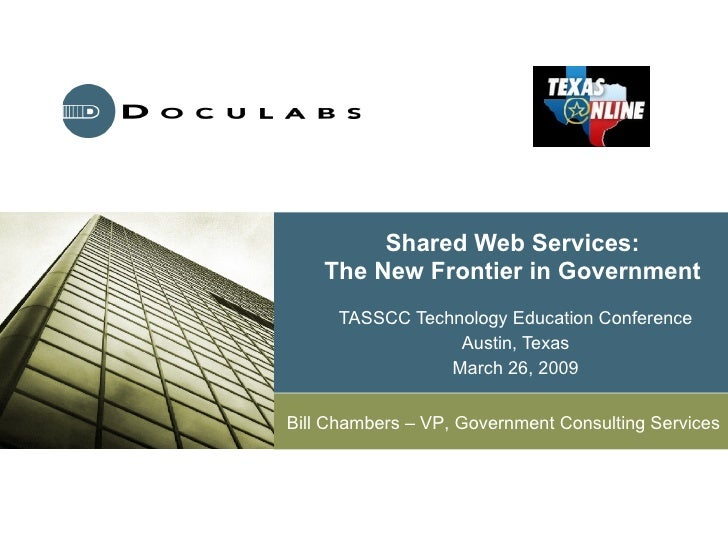 Shared Web Services: The New Frontier in Government TASSCC Technology Education Conference Austin, Texas March 26, 2009 Bi...