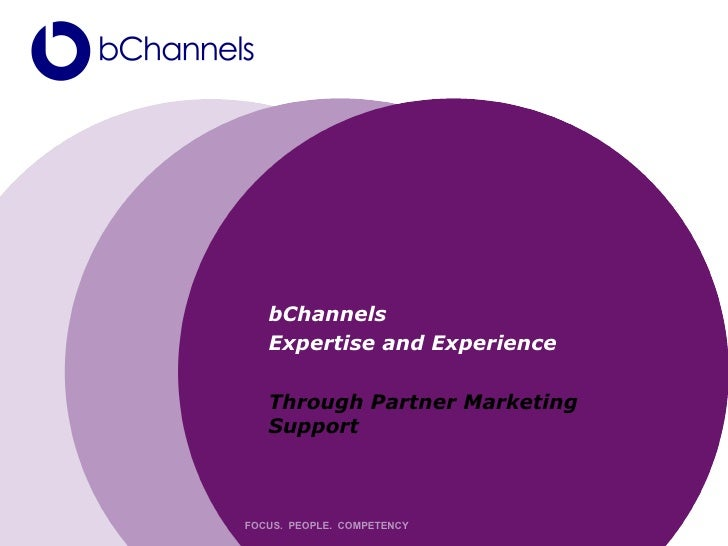 bChannels   Expertise and Experience   Through Partner Marketing   SupportFOCUS. PEOPLE. COMPETENCY