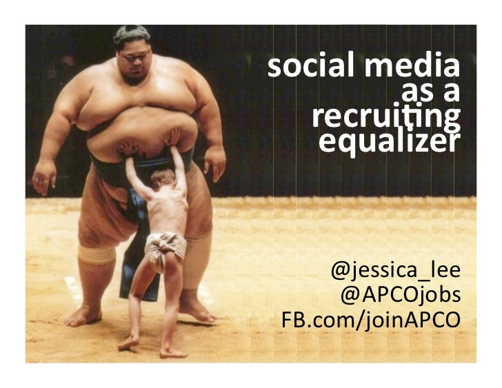 social	  media	  	             as	  a	     recrui-ng	      equalizer	       @jessica_lee	        @APCOjobs	   FB.com/joinA...