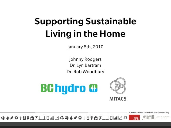 Supporting Sustainable   Living in the Home        January 8th, 2010         Johnny Rodgers        Dr. Lyn Bartram       D...