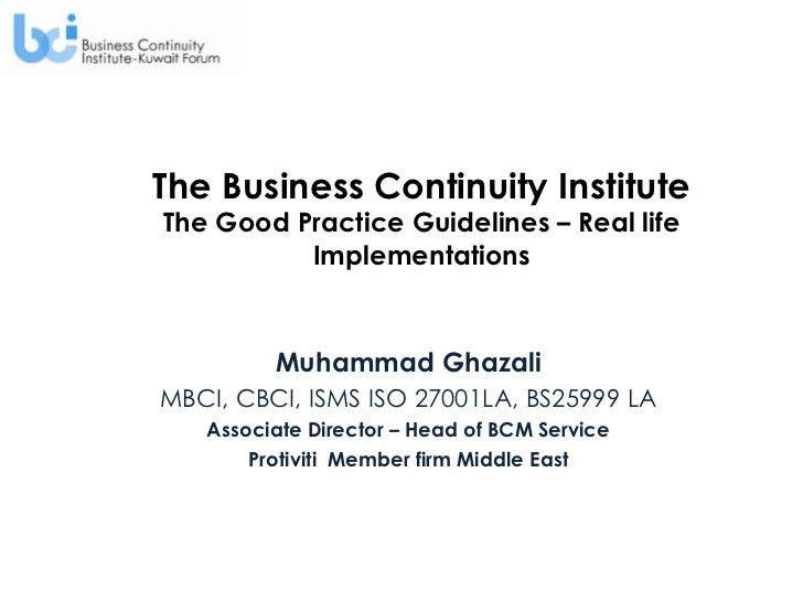 The Business Continuity InstituteThe Good Practice Guidelines – Real life          Implementations         Muhammad Ghazal...