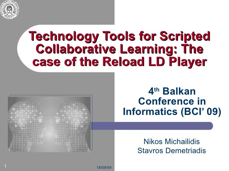 Technology Tools for Scripted Collaborative Learning: The case of the Reload LD Player 4 th  Balkan Conference in Informat...