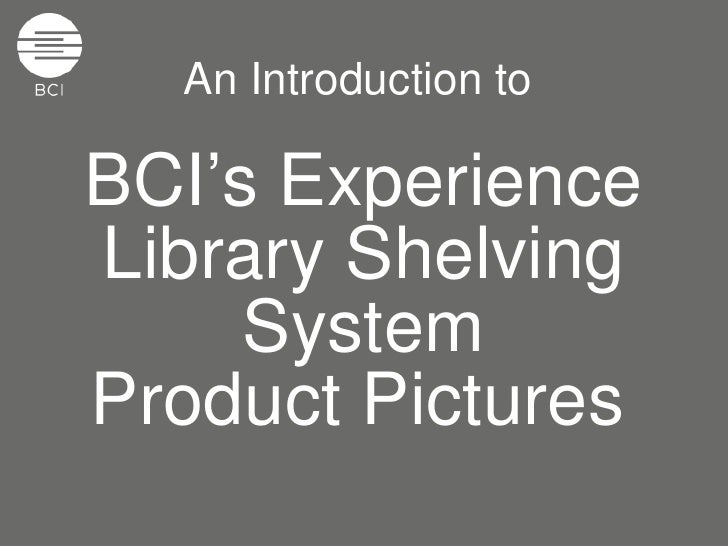 An Introduction to  BCI's Experience Library Shelving System Product Pictures