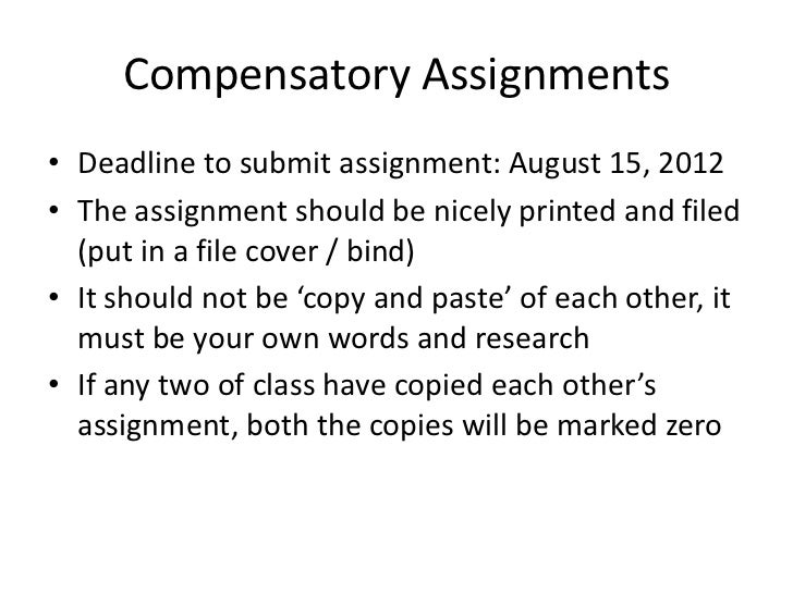 Compensatory Assignments• Deadline to submit assignment: August 15, 2012• The assignment should be nicely printed and file...