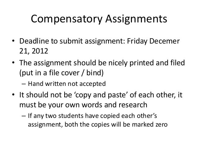 Compensatory Assignments• Deadline to submit assignment: Friday Decemer  21, 2012• The assignment should be nicely printed...