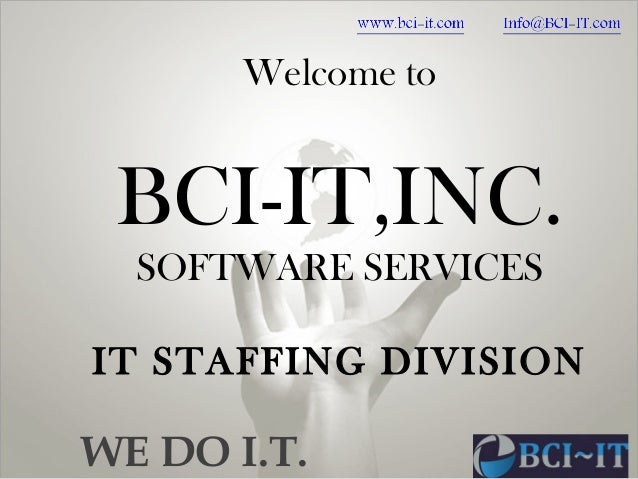 WE DO I.T. Welcome to BCI-IT,INC. SOFTWARE SERVICES IT STAFFING DIVISION