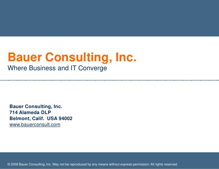 Bauer Consulting, Inc.<br />Where Business and IT Converge<br />© 2009 Bauer Consulting, Inc. May not be reproduced by any...