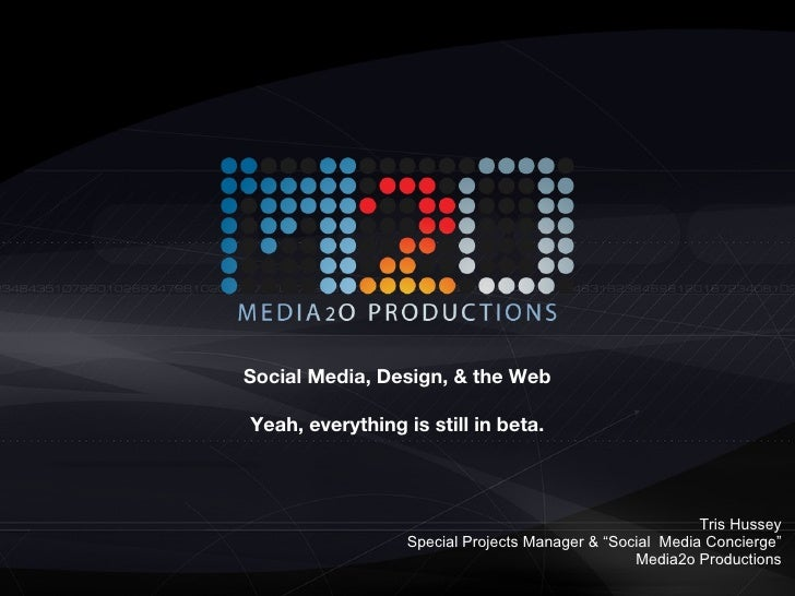 """Social Media, Design, & the Web Yeah, everything is still in beta. Tris Hussey Special Projects Manager & """"Social  Media C..."""