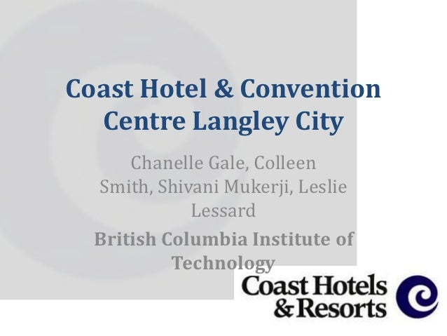 Coast Hotel & Convention  Centre Langley City      Chanelle Gale, Colleen  Smith, Shivani Mukerji, Leslie             Less...