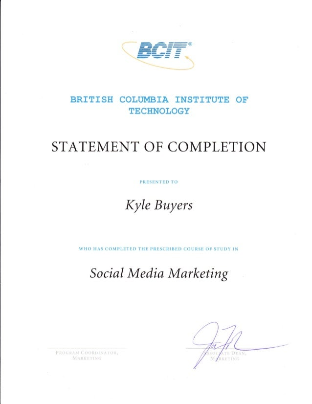 BRTTISH COLT'MBIA INSTITUTE OF TECHNOLOGY  STATEMENT OF COMPLETION PRESENTED TO  Kyle Buyers  WHO HAS COMPLETED THE PRESCR...
