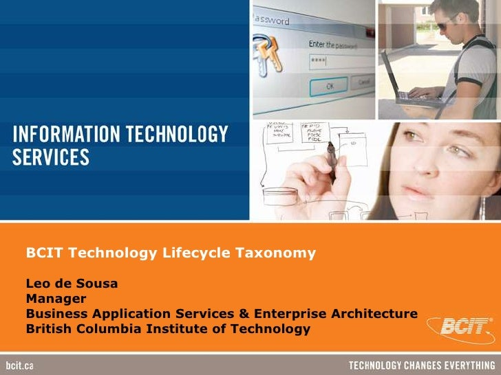 BCIT Technology Lifecycle TaxonomyLeo de SousaManagerBusiness Application Services & Enterprise ArchitectureBritish Columb...