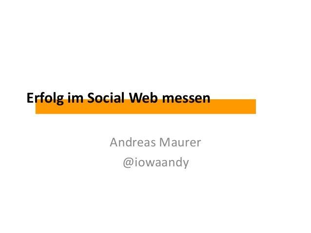 Erfolg im Social Web messen Andreas Maurer @iowaandy