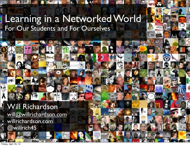 Learning in a Networked WorldFor Our Students and For OurselvesWill Richardsonwill@willrichardson.comwillrichardson.com@wi...