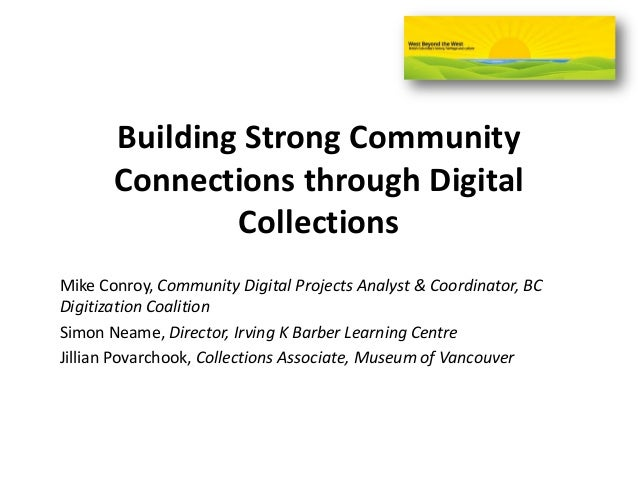 Building Strong CommunityConnections through DigitalCollectionsMike Conroy, Community Digital Projects Analyst & Coordinat...
