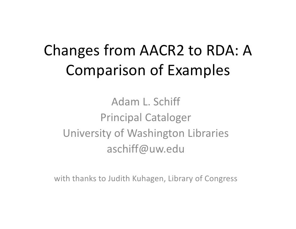 Changes from AACR2 to RDA: A     Comparison of Examples    Comparison of Examples              Adam L. Schiff             ...