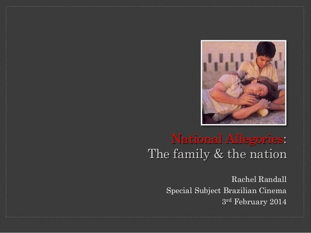 Rachel Randall Special Subject Brazilian Cinema 3rd February 2014 National Allegories: The family & the nation