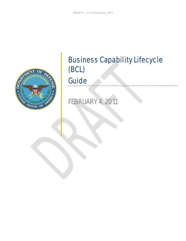 DRAFT – as of 4 February 2011 Business Capability Lifecycle (BCL) Guide FEBRUARY 4, 2011