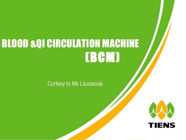 BLOOD &QI CIRCULATION MACHINE                         (BCM)         Curtsey to Ms Liuxiaoxia