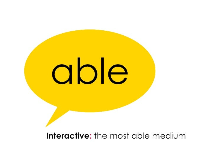 able Interactive :  the most able medium