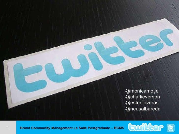 Brand Community Management La Salle Postgraduate – BCM5 @monicamotje @charlieverson @esterlloveras @neusalbareda