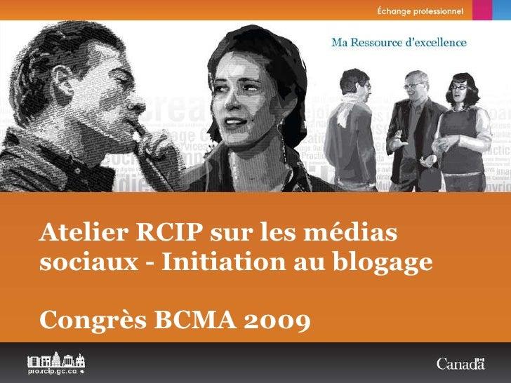 Atelier RCIP sur les médias sociaux - Initiation au blogage   Congrès BCMA 2009