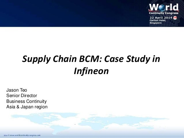 Jason Teo Supply Chain Business Continuity Management Case Study in Infineon World Continuity Congress Singapore 2014